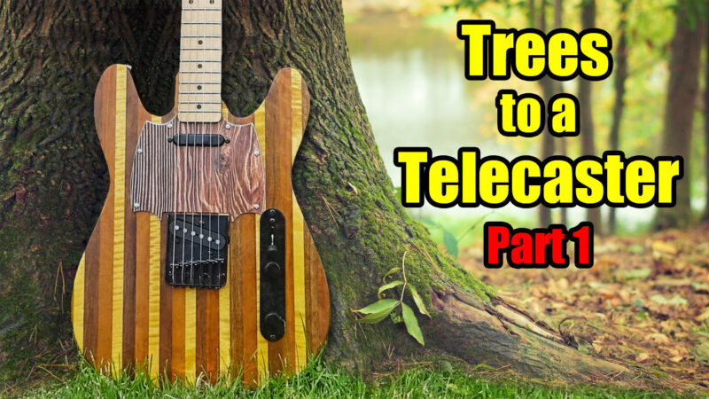 Trees into a Telecaster – Custom Fender Telecaster Style Electric Guitar Build - Part #1